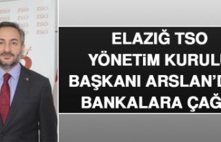 Elazığ TSO Yönetim Kurulu Başkanı Arslan'dan...