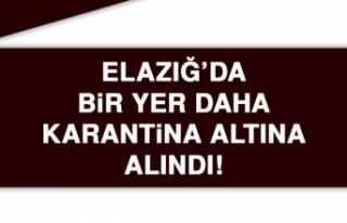 Elazığ'da Bir Yer Daha Karantina Altına Alındı!