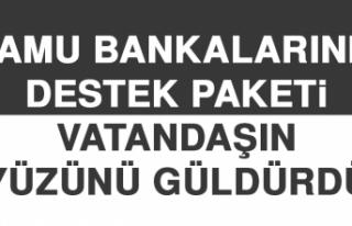 Kamu Bankalarının Destek Paketi Vatandaşın Yüzünü...