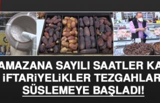 Ramazana Sayılı Saatler Kala İftariyelikler Tezgahları...