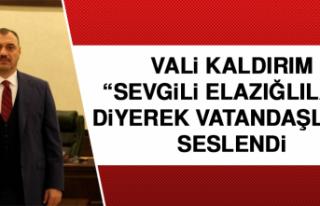 """VALİ KALDIRIM """"SEVGİLİ ELAZIĞLILAR"""" DİYEREK..."""