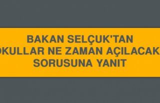 Bakan Selçuk'tan 'Okullar Ne Zaman Açılacak?'...