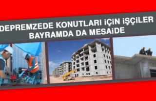 Depremzede Konutları İçin İşçiler Bayramda da...
