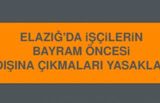 Elazığ'da İşçilerin Bayram Öncesi İl Dışına...