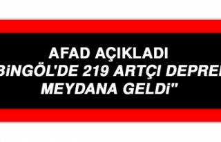 """AFAD: """"Bingöl'de 219 artçı deprem meydana..."""