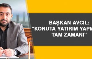 Başkan Avcıl: Konuta Yatırım Yapmanın Tam Zamanı