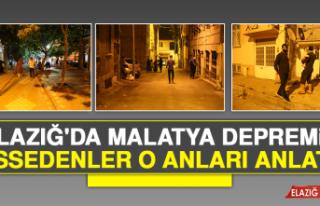 Elazığ'da Malatya Depremini Hissedenler O Anları...