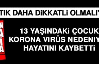 13 Yaşındaki Çocuk Korona Virüs Nedeniyle Hayatını...