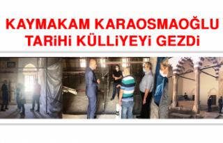 Kaymakam Karaosmaoğlu, Tarihi Külliyeyi Gezdi