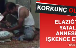 KORKUNÇ OLAY! ELAZIĞ'DA YATALAK ANNESİNE İŞKENCE...