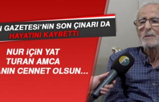 Turan Gazetesi'nin Son Çınarı da Hayatını...