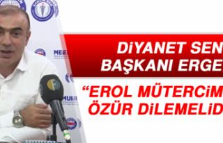 Diyanet Sen Başkanı Ergen: Erol Mütercimler, Özür...