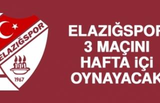 ELAZIĞSPOR, 3 MAÇINI HAFTA İÇİ OYNAYACAK