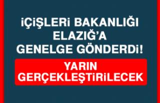İçişleri Bakanlığı Elazığ'a genelge gönderdi!...