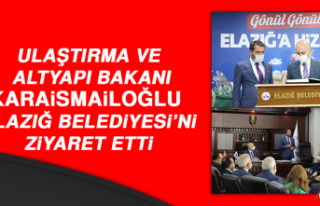 Bakan Karaismailoğlu, Elazığ Belediyesi'ni Ziyaret...