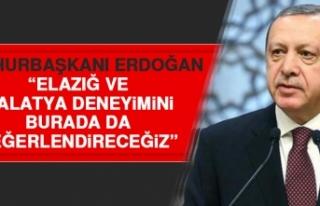 Cumhurbaşkanı Erdoğan: Elazığ ve Malatya Deneyimini...