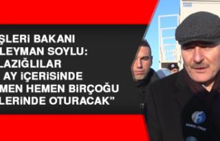 Bakan Soylu: Elazığlılar 2-3 ay içerisinde birçoğu...
