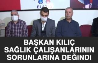 Başkan Kılıç, Sağlık Çalışanlarının Sorunlarına...