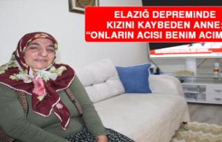 """Elazığ Depreminde Kızını Kaybeden Anne: """"Onların..."""