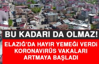 Elazığ'da Hayır Yemeği Verdi, Koronavirüs Vakaları...