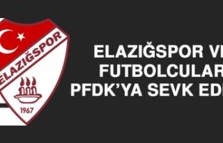 Elazığspor ve Futbolcular PFDK'ya Sevk Edildi