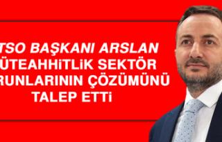 ETSO Başkanı Arslan, Müteahhitlik Sektör Sorunlarının...