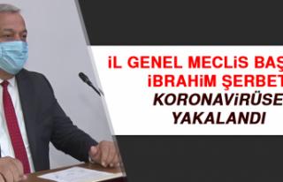 İl Genel Meclis Başkanı Şerbet Koronavirüse Yakalandı!