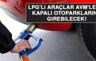 LPG'li Araçlar AVM'lerin Kapalı Otoparklarına...