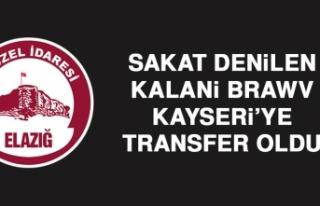 Sakat Denilen Kalani Brawv, Kayseri'ye Transfer...