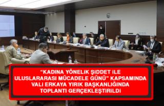 Vali Erkaya Yırık Başkanlığında Toplantı Gerçekleştirildi