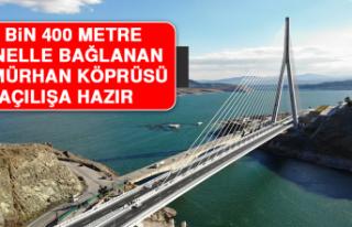 2 Bin 400 Metre Tünelle Bağlanan Kömürhan Köprüsü...