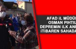 AFAD İl Müdürü Pıhtılı: Depremin İlk Anından...