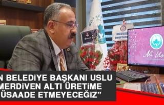 Ağın Belediye Başkanı Uslu: Merdiven Altı Üretime...
