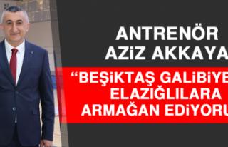 """Akkaya: """"Beşiktaş Galibiyetini Elazığlılara..."""