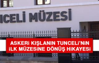 Askeri Kışlanın Tunceli'nin İlk Müzesine...