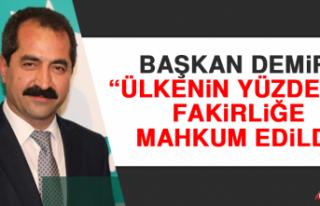 """Başkan Demir, """"Ülkenin' Yüzde 60'ı Fakirliğe..."""