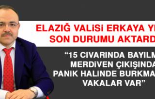 Elazığ Valisi Erkaya Yırık Son Durumu Aktardı