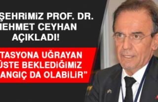 Hemşehrimiz Prof. Dr. Mehmet Ceyhan Açıkladı!...