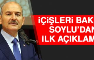 İçişleri Bakanı Soylu'dan İlk Açıklama!