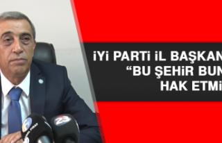 """İYİ Parti İl Başkanı Or: """"Bu şehir bunları..."""