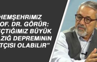 """Prof. Dr. Görür: """"Geçtiğimiz büyük Elazığ..."""