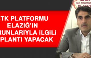 STK Platformu Elazığ'ın Sorunlarıyla İlgili...