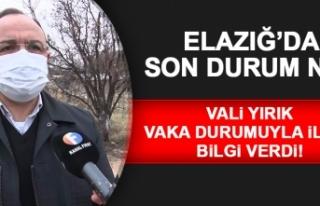 Vali Yırık Açıkladı! Elazığ'da Vaka Sayısı...