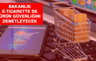 Bakanlık, E-Ticarette de Ürün Güvenliğini Denetleyecek