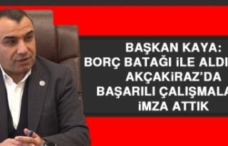 Başkan Kaya: Borç Batağı İle Aldığımız Akçakiraz'da...