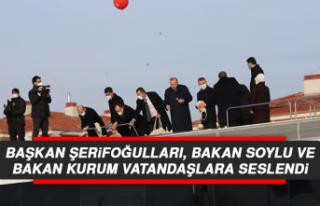 Başkan Şerifoğulları, Bakan Soylu ve Bakan Kurum...