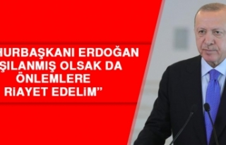 Cumhurbaşkanı Erdoğan: Aşılanmış Olsak da Önlemlere...