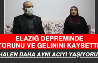 """Elazığ Depreminde Torunu ve Gelinini Kaybetti: """"Halen..."""