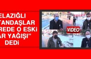 """Elazığlı Vatandaşlar """"Nerede O Eski Kar Yağışı""""..."""