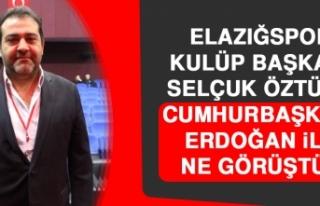 Elazığspor Kulüp Başkanı Selçuk Öztürk Cumhurbaşkanı...